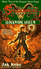Clockwork Asylum (Book 2 of the Dragon Heart Saga) by Jak Koke
