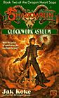 Clockwork Asylum (Book 2 of the Dragon Heart Saga) by Jak Koke